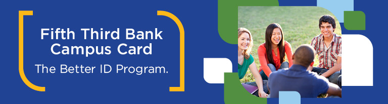 Fifth Third Bank Campus Card. The better ID program.
